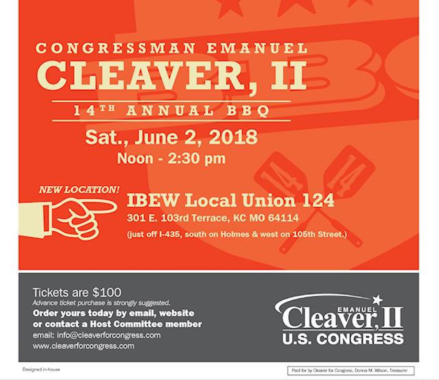 Please Join Congressman Emanuel Cleaver, II 14th Annual BBQ Tickets are $100 Advanced purchase is strongly suggested. Order yours today! Phone: 816.561.2575 Email: info@cleaver4congress.com